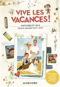 Chasse à l'ennui !, Vive les vacances ! : histoires et jeux pour s'amuser tout l'été !