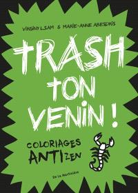 Trash ton venin ! : coloriages anti-zen