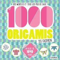 1.000 origamis so fashion : des modèles et tous les plis de base