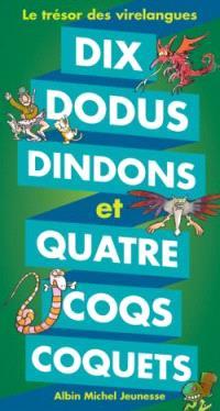 Dix dodus dindons et quatre coqs coquets : le trésor des virelangues