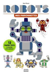 Robots, mes parionnettes : 12 paper toys à monter et à animer !