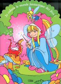 Je colorie le monde fantastique des fées !
