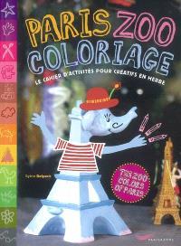 Paris zoocoloriage : le cahier d'activités pour créatifs en herbe