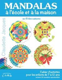 Mandalas à l'école et à la maison au fil des saisons  : cahier d'activités pour les enfants de 7 à 12 ans
