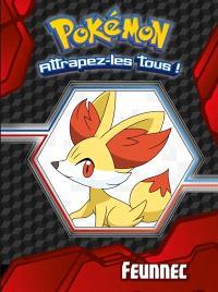 Pokémon : attrapez-les tous !, Feunnec