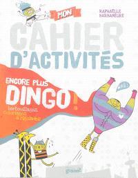 Mon cahier d'activités encore plus dingo ! : barbouillages, coloriages & rigolades
