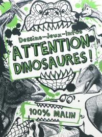 Attention, dinosaures ! : dessins, jeux, infos : 100 % malin