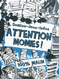 Attention, momies ! : dessins, jeux, infos : 100 % malin