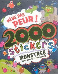 Même pas peur ! 2.000 stickers monstres : l'album d'activités phénoménales