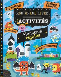 Mon grand livre d'activités : monstres rigolos : des coloriages, des jeux, des énigmes, du dessin, des pochoirs, des autocollants, des bricolages, des personnages à créer, des planches de décor, des origamis