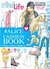 Real life : Alice fashion book : mode, conseils, tendance