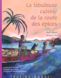 La fabuleuse cuisine de la route des épices : 60 recettes et histoires parfumées aux plantes, aux fleurs et aux épices du monde