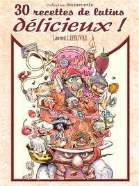 30 recettes de lutins délicieux ! : livre de poche de l'amateur contenant tout ce qu'il faut savoir pour reconnaître, cueillir les lutins comestibles du monde entier !