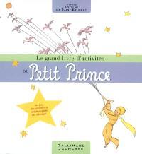 Le grand livre d'activités du Petit Prince : d'après Antoine de Saint-Exupéry