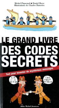 Le grand livre des codes secrets : tout pour inventer de mystérieux messages