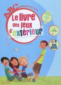 Le livre des jeux d'extérieur : activités pour les 6-12 ans