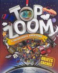Top zoom, objets cachés : l'incroyable aventure : chercher est un jeu, trouver est un défi !
