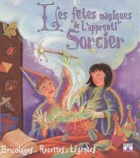 Les fêtes magiques de l'apprenti sorcier : bricolages, recettes et légendes