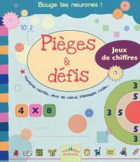 Pièges & défis : jeux de chiffres : nombres cachés, jeux de calcul, messages codés...