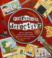 Profession détective : indices, empreintes, alibis, portraits-robots... : réveille le Sherlok Holmes qui est en toi