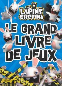 The lapins crétins : le grand livre de jeux