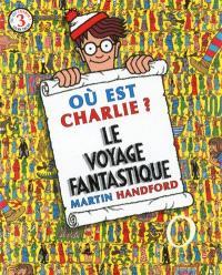 Où est Charlie ?. Volume 3, Le voyage fantastique