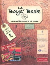 Le boys' book : tout ce qu'ils adorent de 7 à 77 ans !
