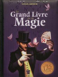 Le grand livre de la magie : les 125 meilleurs tours