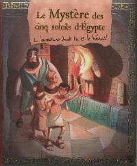 Le mystère des cinq soleils d'Egypte : l'aventure dont tu es le héros !