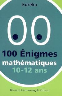 100 énigmes mathématiques : 10-12 ans