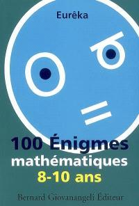 100 énigmes mathématiques : 8-10 ans