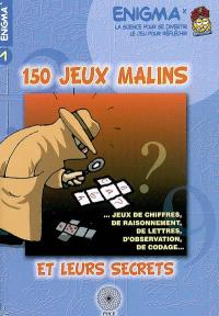 150 jeux malins et leurs secrets : jeux de chiffres, de raisonnement, de lettres, d'observation, de codage...