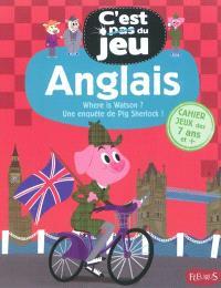 Anglais : where is Watson ? une enquête de Pig Sherlock ! : cahier jeux des 7 ans et +