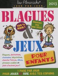 Blagues & jeux pour enfants 2013 : 1 page par jour pour jouer et rire avec tes copains