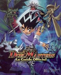 Duel Masters : le guide officiel