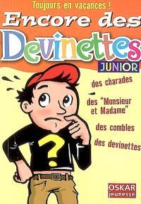 Encore des devinettes : junior : des charades, des Monsieur et Madame, des combles, des devinettes
