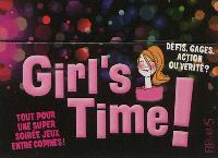 Girl's time ! : défis, gages, action ou vérité ? : tout pour une super soirée jeux entre copines !