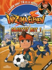 Inazuma eleven : objectif but ! : l'album dont tu es le héros