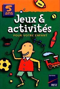 Jeux et activités pour votre enfant, 5 ans