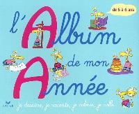 L'album de mon année, 5-6 ans : je dessine, je raconte, je colorie, je colle...