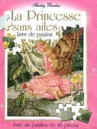 La princesse sans ailes : livre de puzzles : avec six puzzles avec 48 pièces