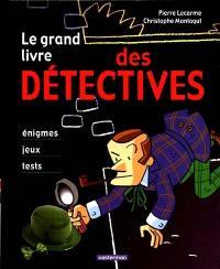Le grand livre des détectives : énigmes, jeux, tests