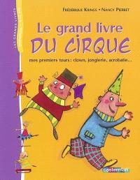 Le grand livre du cirque : mes premiers tours : clown, jonglerie, acrobatie...
