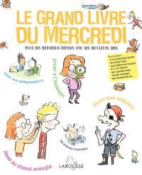 Le grand livre du mercredi : pour des mercredis réussis avec ses meilleurs amis