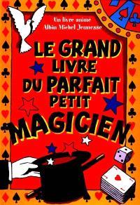 Le grand livre du parfait petit magicien