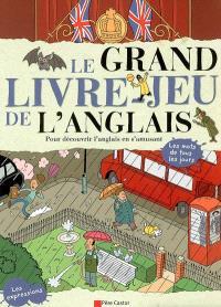 Le grand livre-jeu de l'anglais : pour découvrir l'anglais en s'amusant