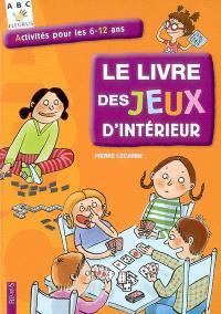 Le livre des jeux d'intérieur : activités pour les 6-12 ans
