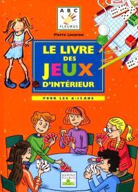 Le livre des jeux d'intérieur : pour les 6-12 ans