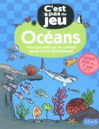 Océans : pour tout savoir sur les animaux marins et leur environnement : cahier jeux des 7 ans et +