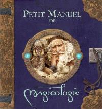 Petit manuel de magicologie : à l'usage des apprentis magiciens : compte-rendu détaillé sur les magiciens, leurs coutumes et leurs fabuleux pouvoirs, présenté par Merlin l'Enchanteur
